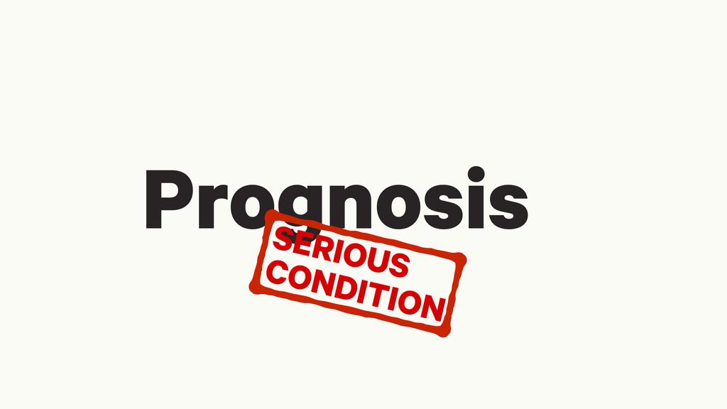 Prognosis SERIOUS CONDITION