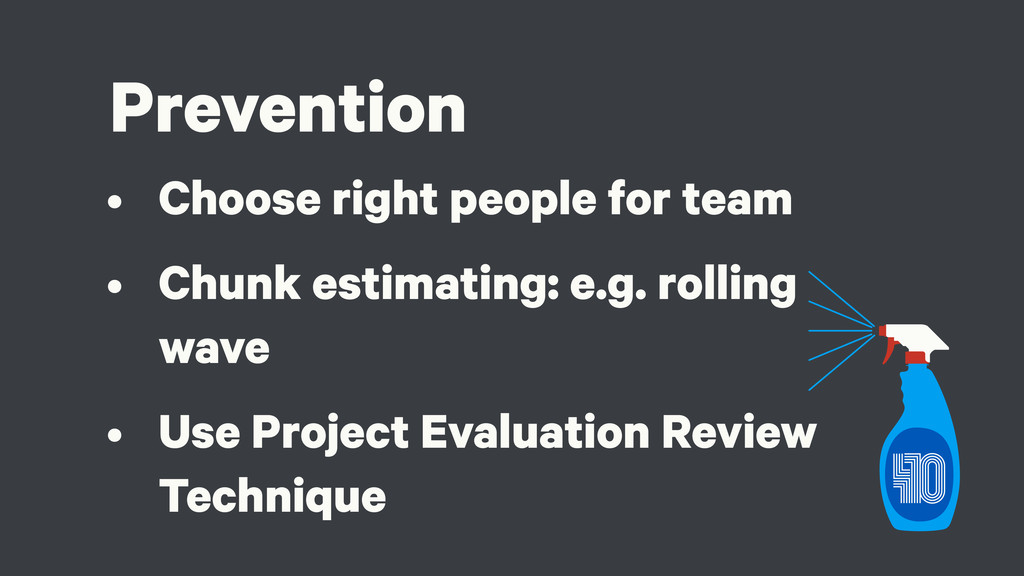 Prevention • Choose right people for team • Chu...