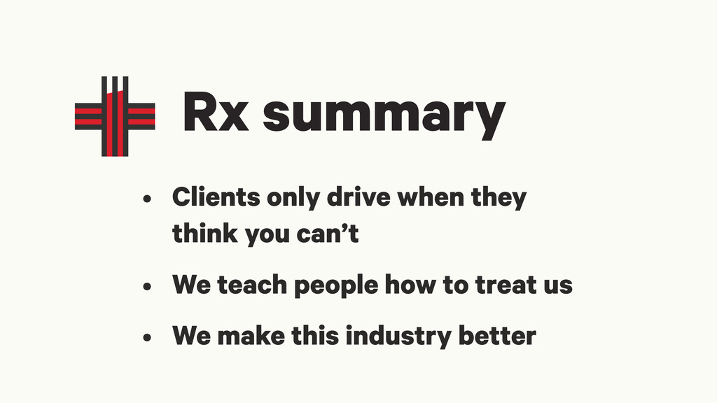 Rx summary • Clients only drive when they think...
