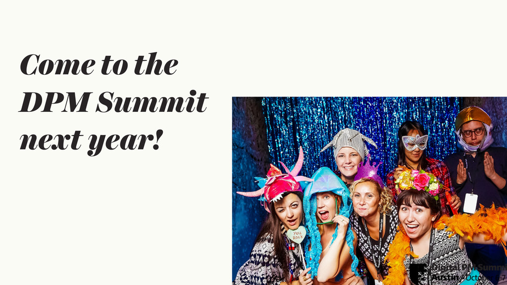 Come to the DPM Summit next year!