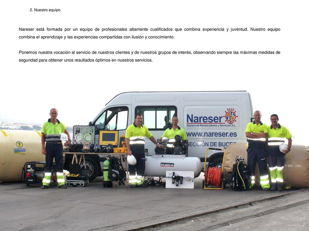 2. Nuestro equipo Nareser está formada por un e...