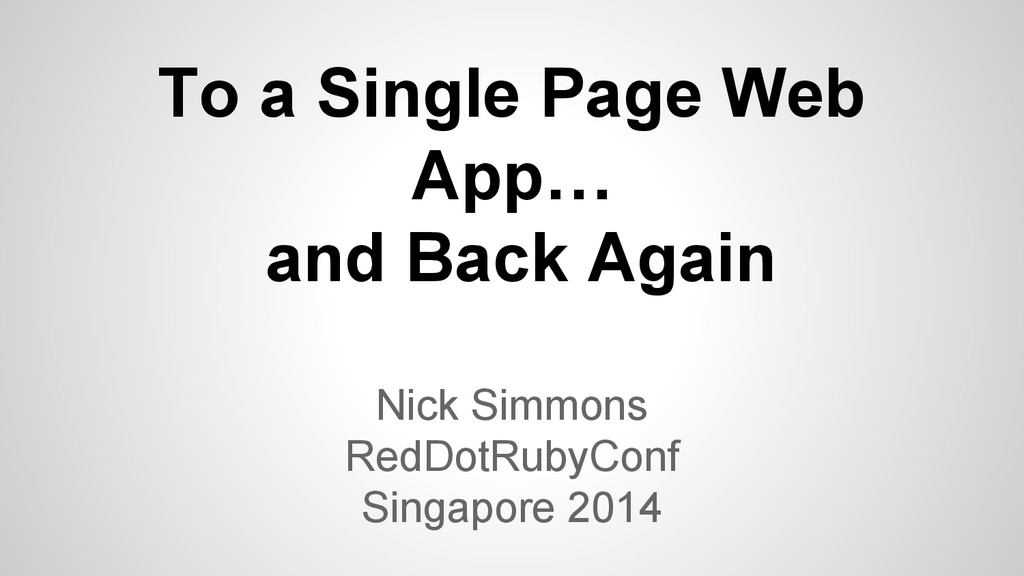 To a Single Page Web App… and Back Again Nick S...