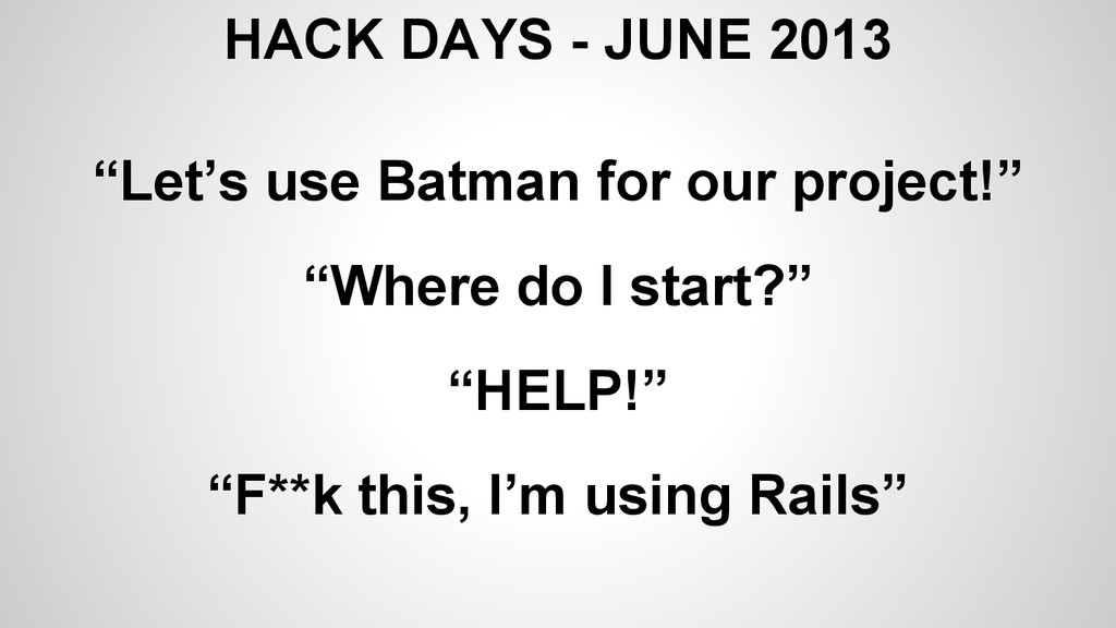 "HACK DAYS - JUNE 2013 ""Let's use Batman for our..."
