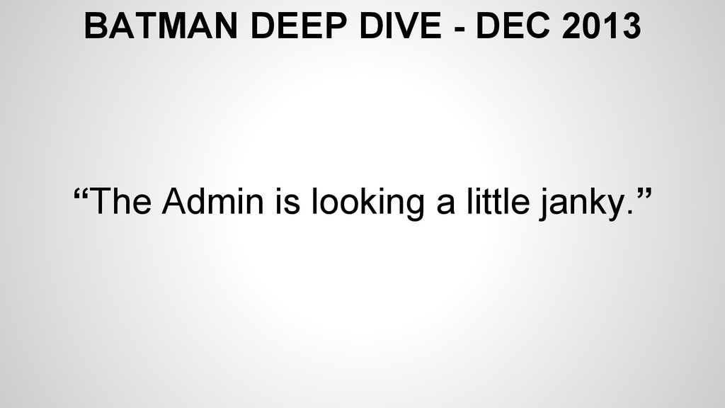 "BATMAN DEEP DIVE - DEC 2013 ""The Admin is looki..."