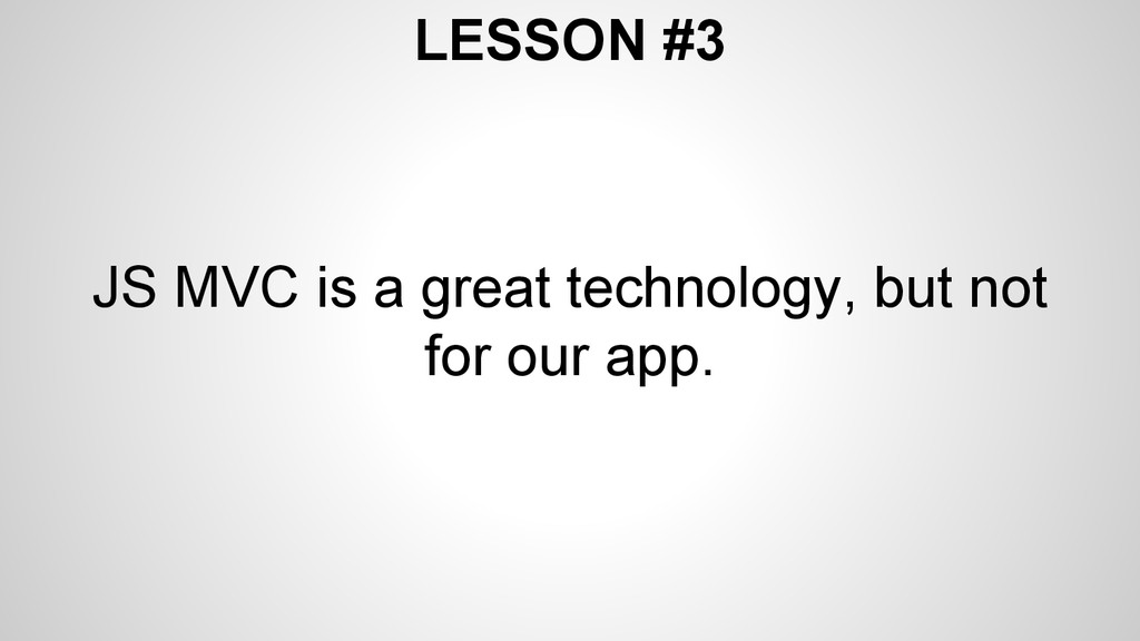 LESSON #3 JS MVC is a great technology, but not...