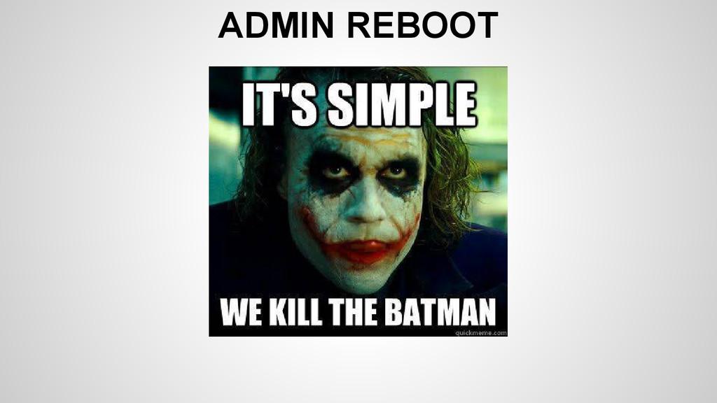 ADMIN REBOOT