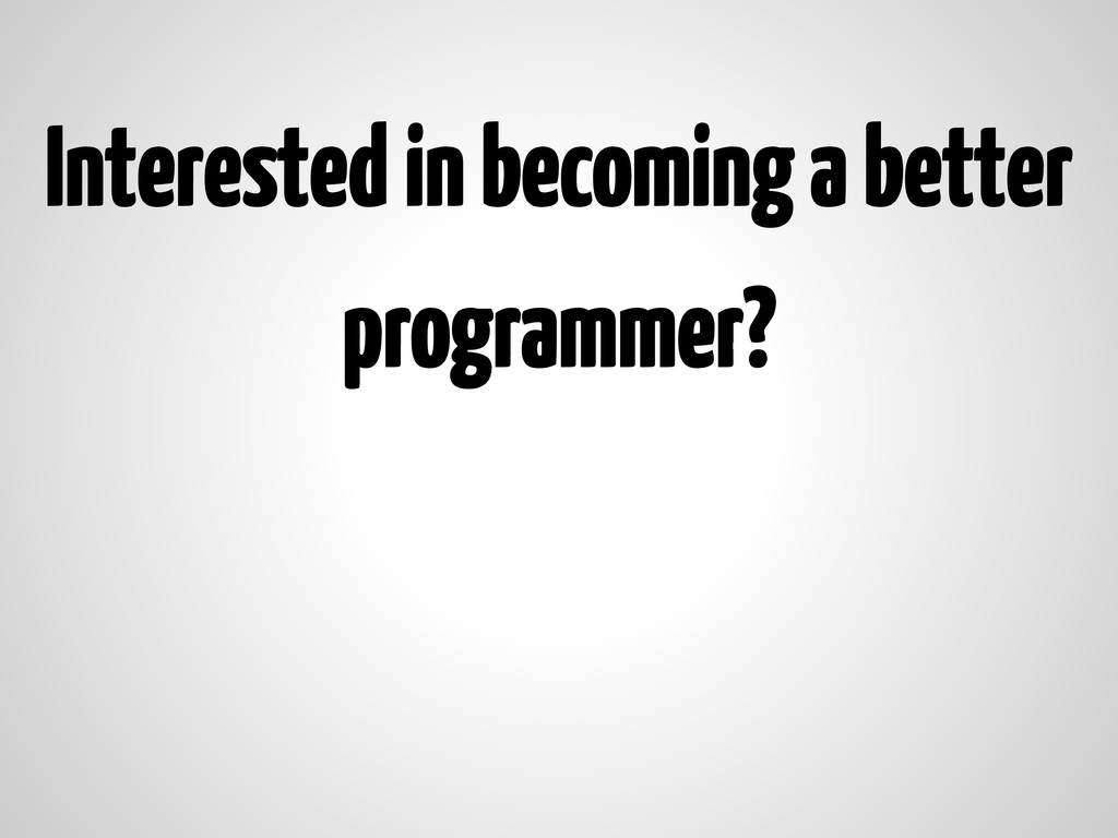 Interested in becoming a better programmer?