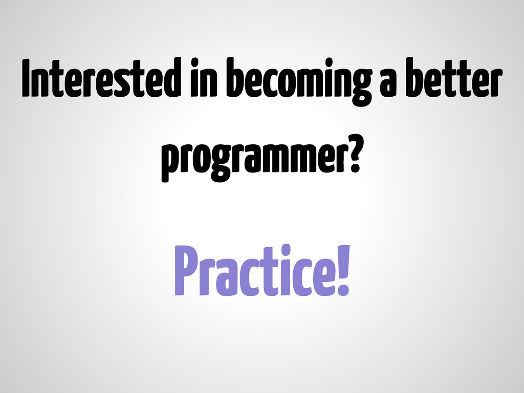 Interested in becoming a better programmer? Pra...