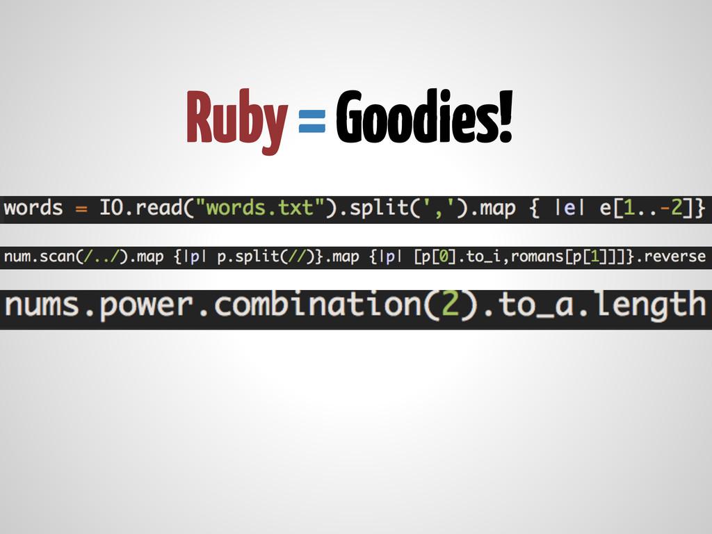 Ruby = Goodies!