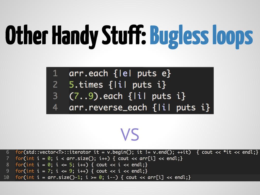 Other Handy Stuff: Bugless loops VS