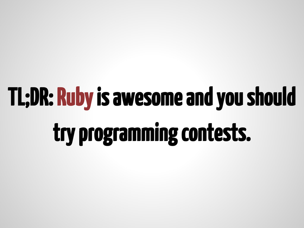 TL;DR: Ruby is awesome and you should try progr...