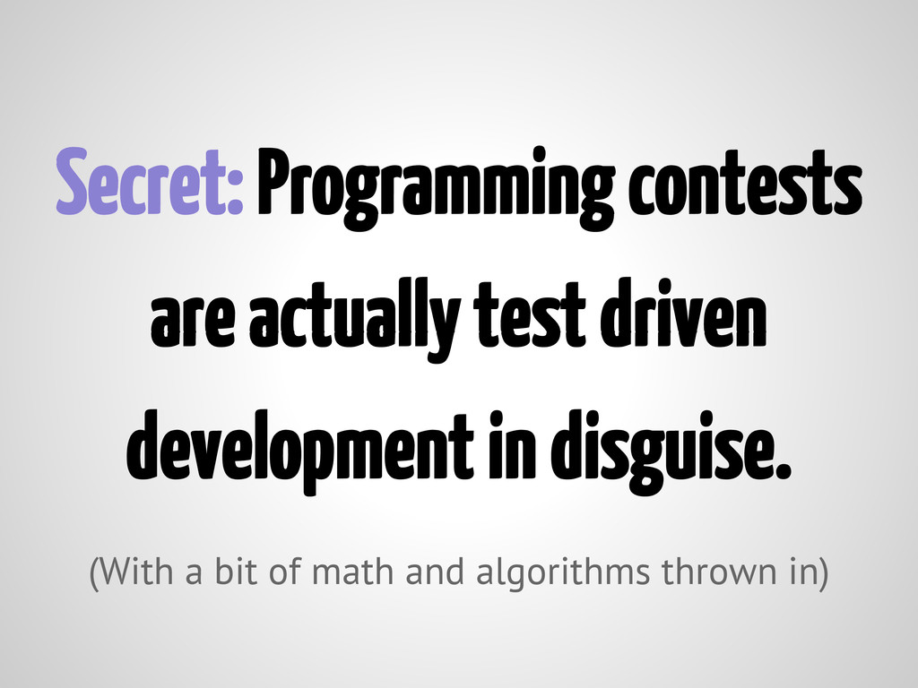 Secret: Programming contests are actually test ...