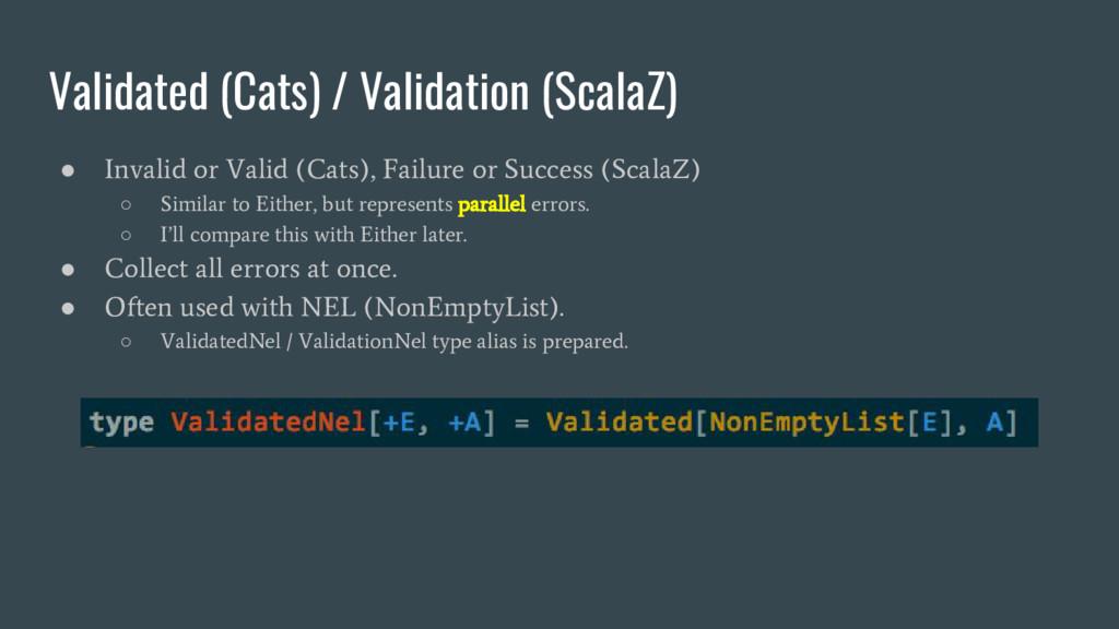 Validated (Cats) / Validation (ScalaZ) ● Invali...