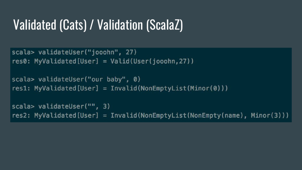 Validated (Cats) / Validation (ScalaZ)