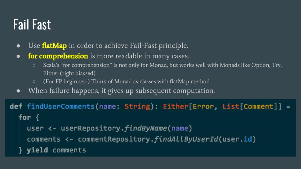 Fail Fast ● Use flatMap in order to achieve Fai...