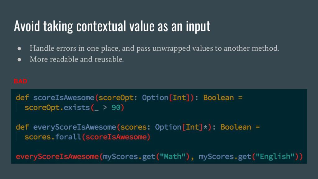 Avoid taking contextual value as an input ● Han...