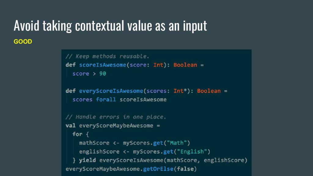 Avoid taking contextual value as an input GOOD
