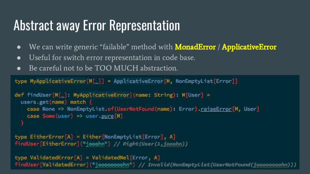 Abstract away Error Representation ● We can wri...