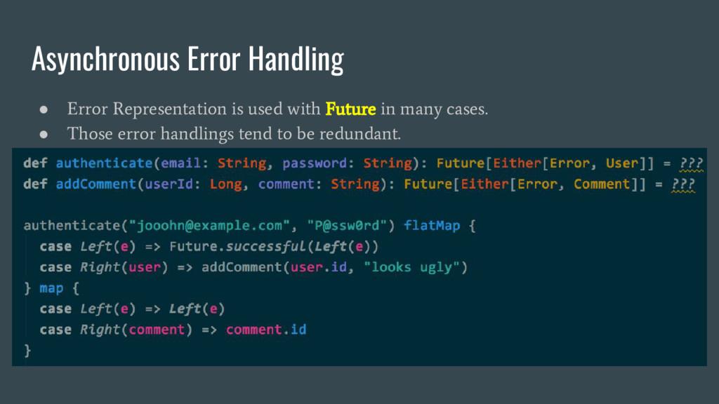 Asynchronous Error Handling ● Error Representat...