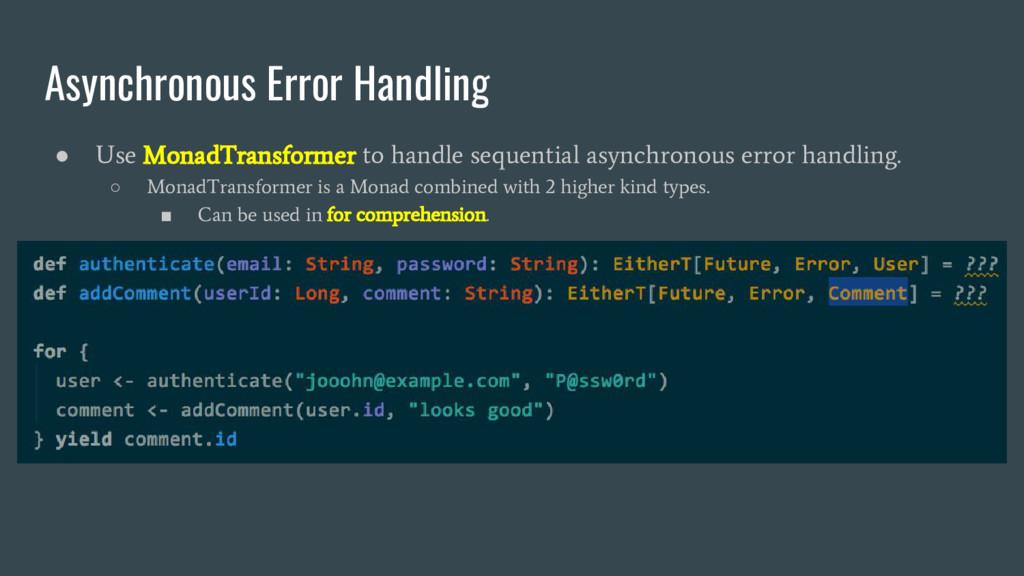 Asynchronous Error Handling ● Use MonadTransfor...