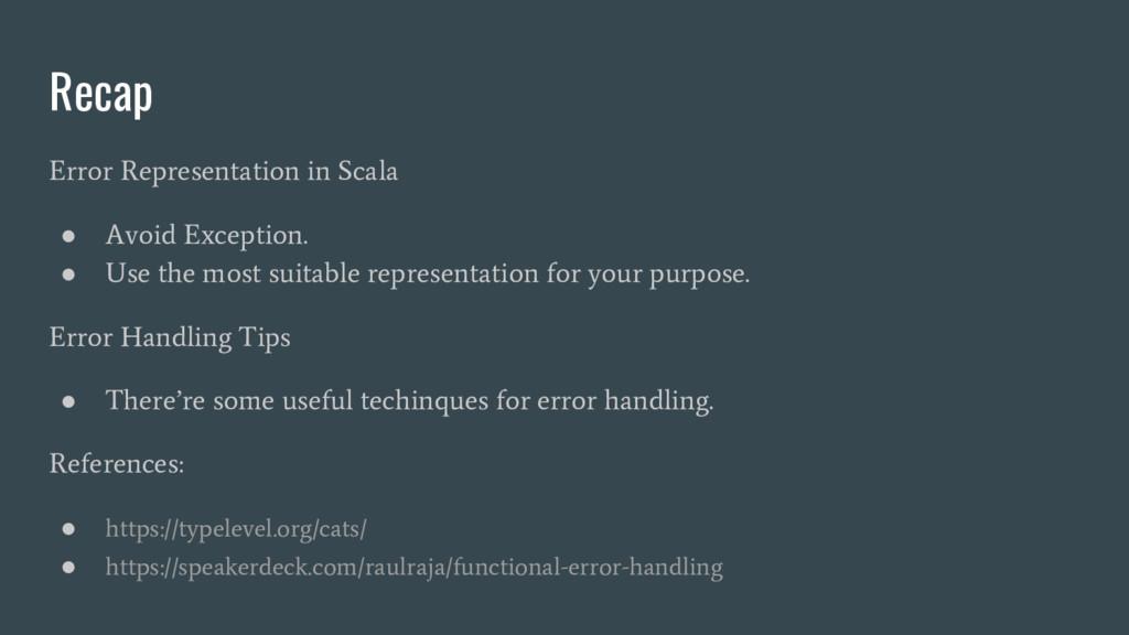 Recap Error Representation in Scala ● Avoid Exc...