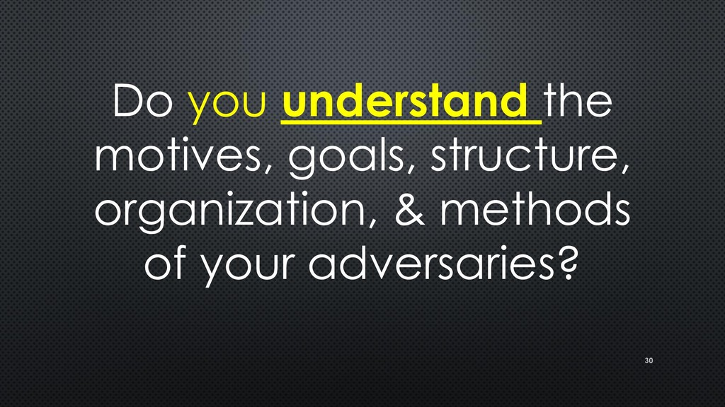 Do you understand the motives, goals, structure...