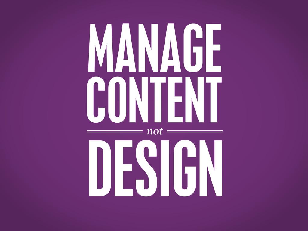 MANAGE not CONTENT DESIGN