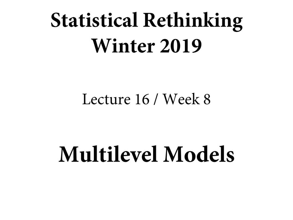 Multilevel Models Statistical Rethinking Winter...