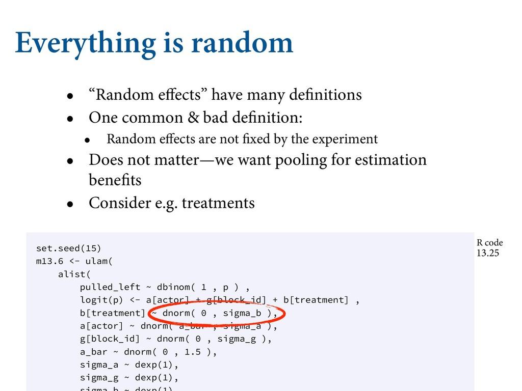 "Everything is random • ""Random effects"" have ma..."