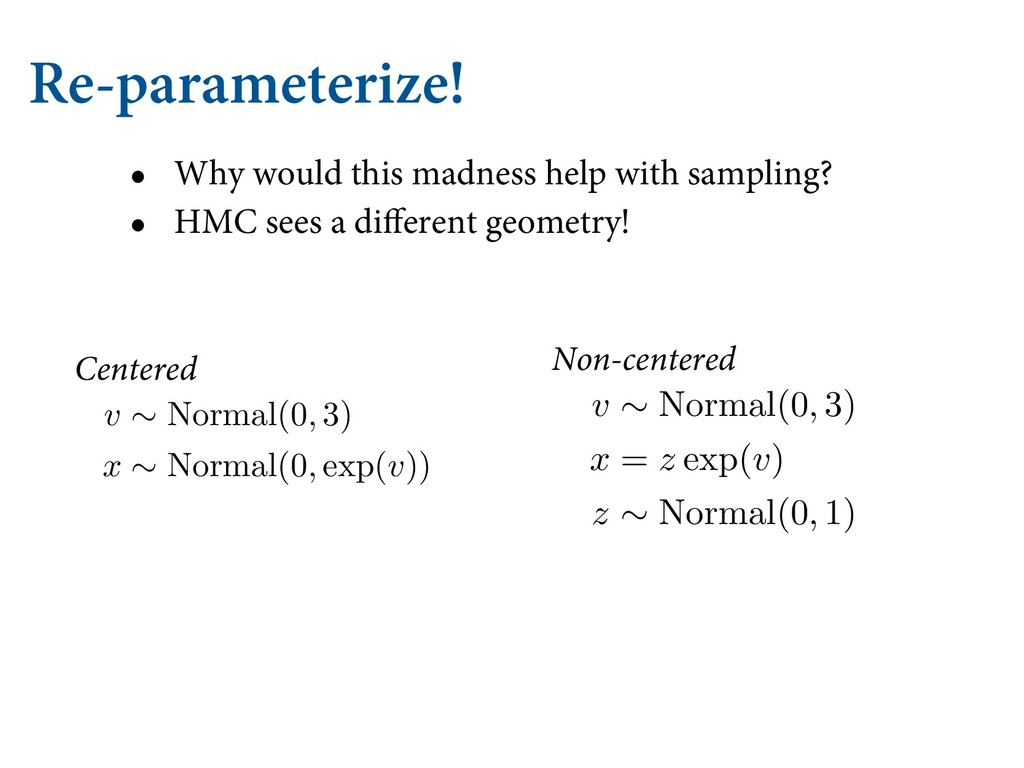Re-parameterize! • Why would this madness help ...