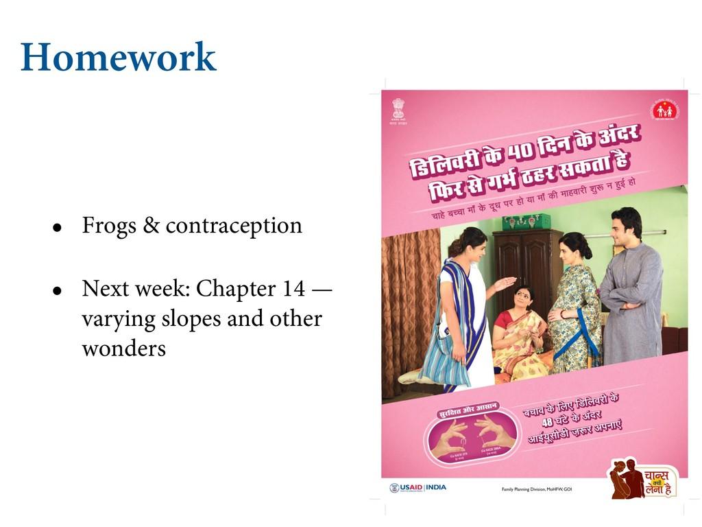 Homework • Frogs & contraception • Next week: C...