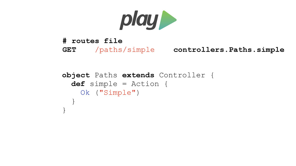 object Paths extends Controller { def simple = ...
