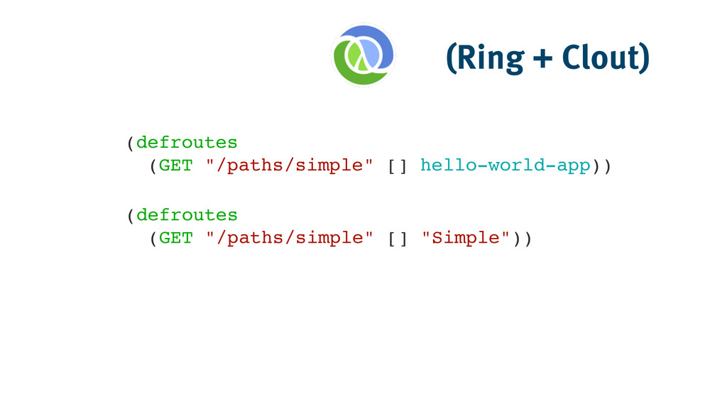 "(Ring + Clout) (defroutes ! (GET ""/paths/simple..."