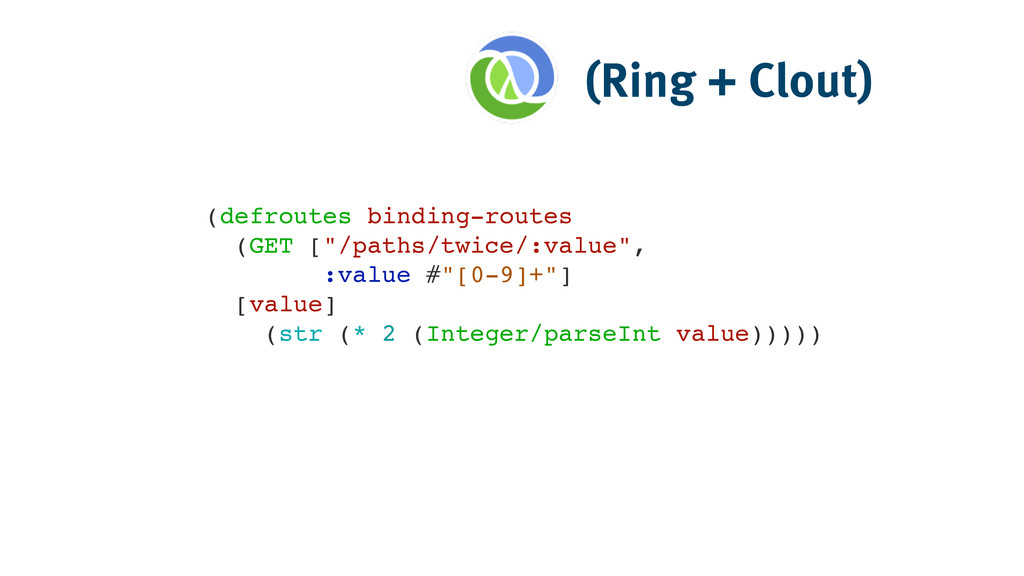 (Ring + Clout) (defroutes binding-routes! (GET ...