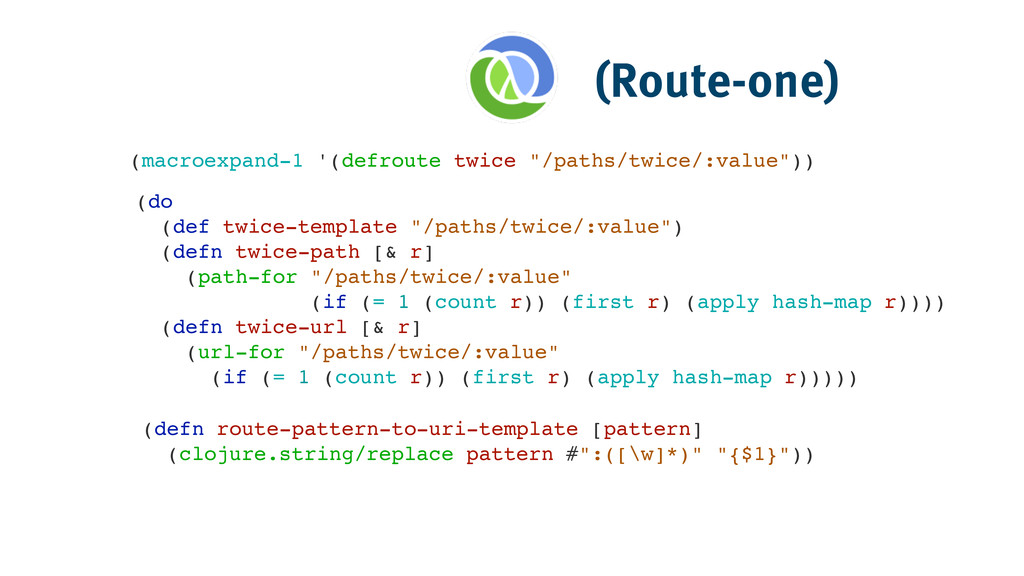 "(Route-one) (do ! (def twice-template ""/paths/t..."