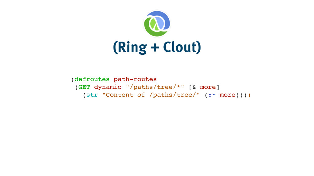 (Ring + Clout) (defroutes path-routes! (GET dyn...