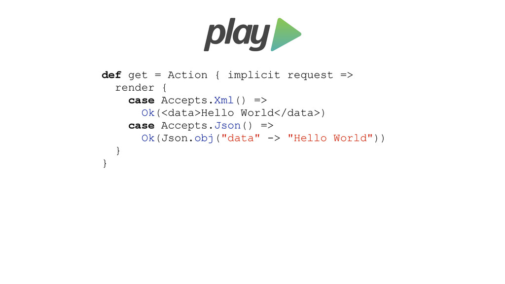 def get = Action { implicit request => render {...