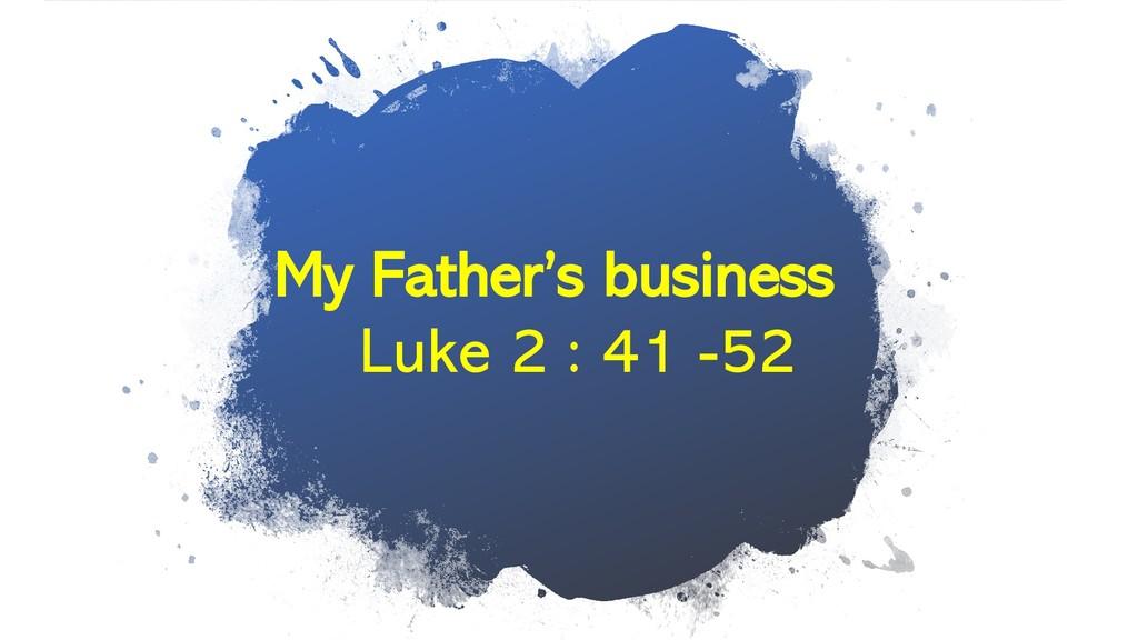 My Father's business Luke 2 : 41 -52