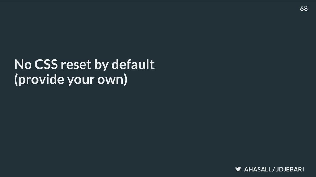 AHASALL / JDJEBARI No CSS reset by default (pro...