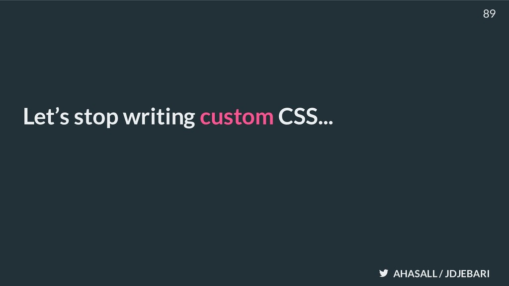 AHASALL / JDJEBARI Let's stop writing custom CS...