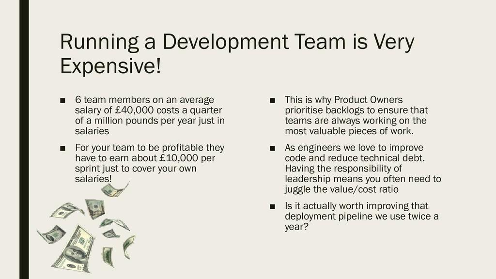 Running a Development Team is Very Expensive! ■...