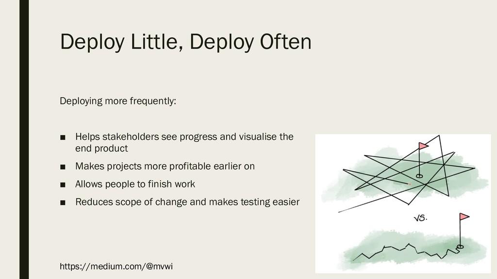 Deploy Little, Deploy Often Deploying more freq...