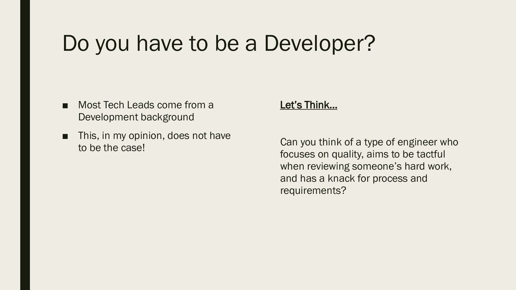 Do you have to be a Developer? ■ Most Tech Lead...