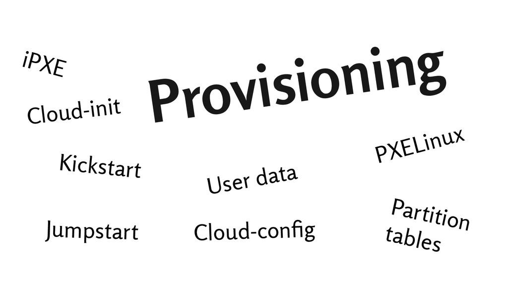 Provisioning iPXE User data Jumpstart Kickstart...