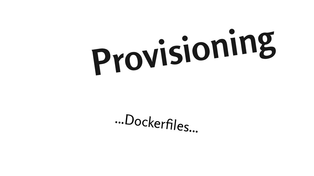 Provisioning ...Dockerfiles...
