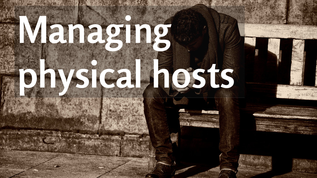 Managing physical hosts