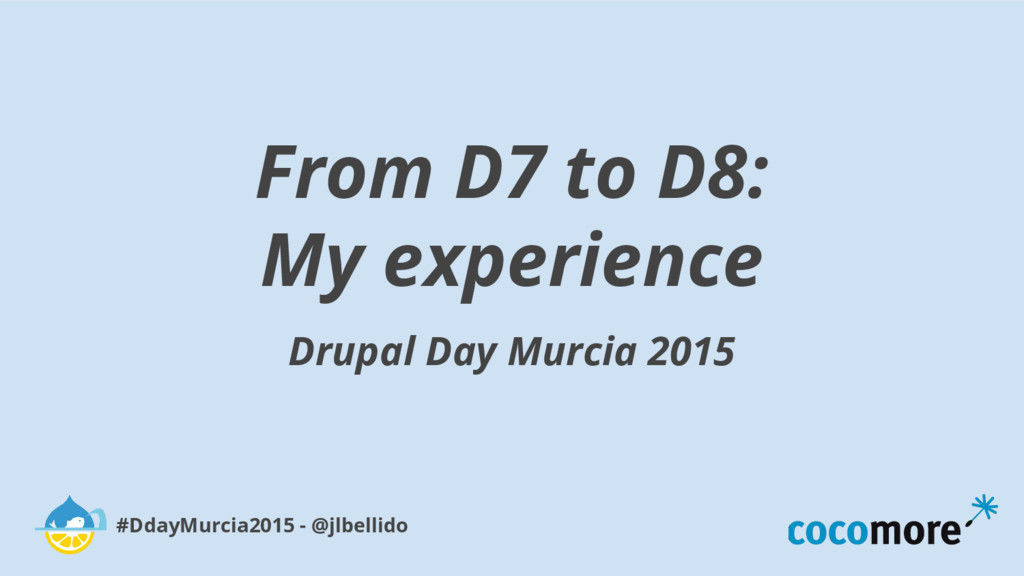 From D7 to D8: My experience Drupal Day Murcia ...