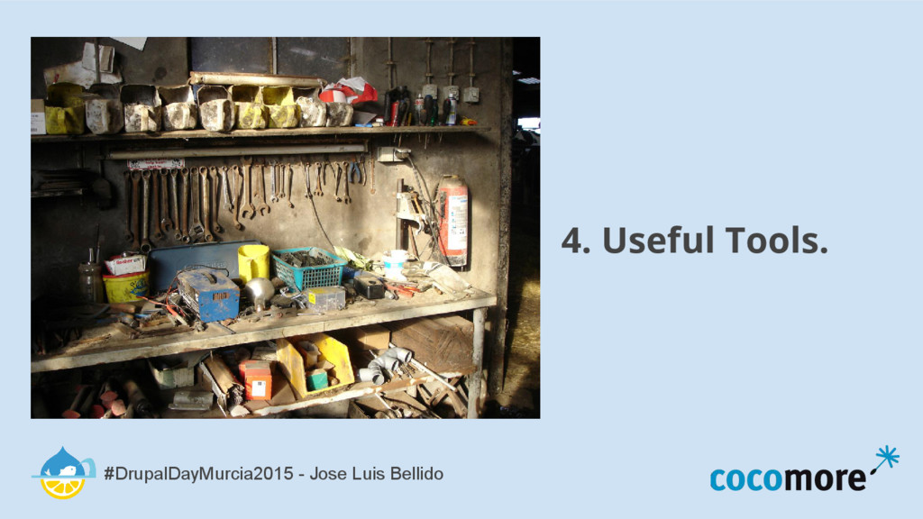 4. Useful Tools. #DrupalDayMurcia2015 - Jose Lu...