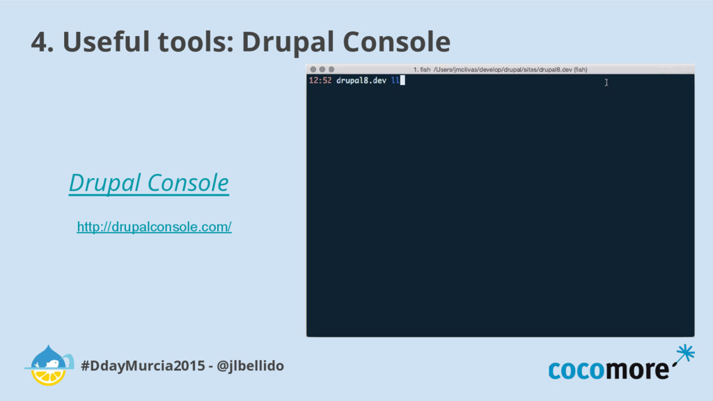 4. Useful tools: Drupal Console #DdayMurcia2015...