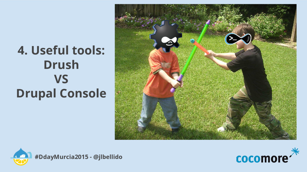 4. Useful tools: Drush VS Drupal Console #DdayM...